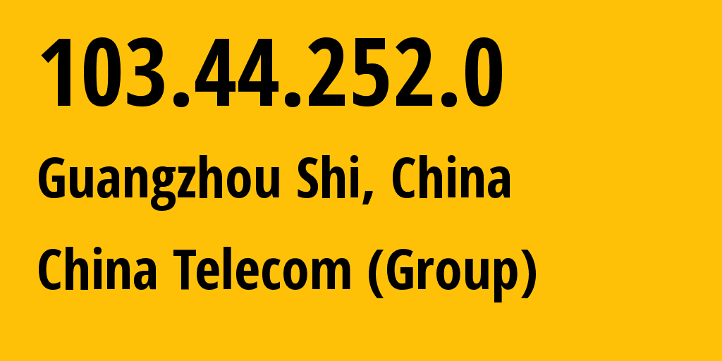 IP address 103.44.252.0 (Guangzhou Shi, Guangdong, China) get location, coordinates on map, ISP provider AS4816 China Telecom (Group) // who is provider of ip address 103.44.252.0, whose IP address