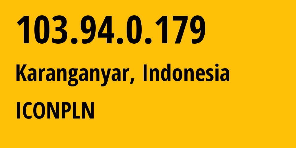 IP address 103.94.0.179 (Jakarta, Jakarta, Indonesia) get location, coordinates on map, ISP provider AS9341 ICONPLN // who is provider of ip address 103.94.0.179, whose IP address
