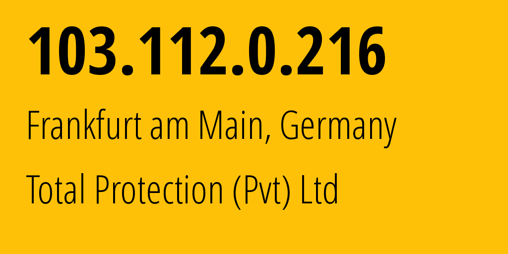 IP address 103.112.0.216 (Frankfurt am Main, Hesse, Germany) get location, coordinates on map, ISP provider AS61317 Total Protection (Pvt) Ltd // who is provider of ip address 103.112.0.216, whose IP address