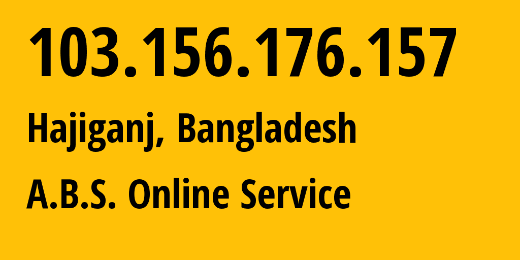 IP address 103.156.176.157 (Chandpur, Rajshahi Division, Bangladesh) get location, coordinates on map, ISP provider AS141217 A.B.S. Online Service // who is provider of ip address 103.156.176.157, whose IP address