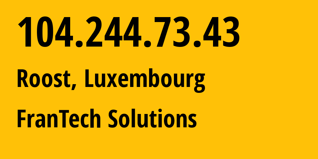 IP address 104.244.73.43 (Roost, Mersch, Luxembourg) get location, coordinates on map, ISP provider AS53667 FranTech Solutions // who is provider of ip address 104.244.73.43, whose IP address