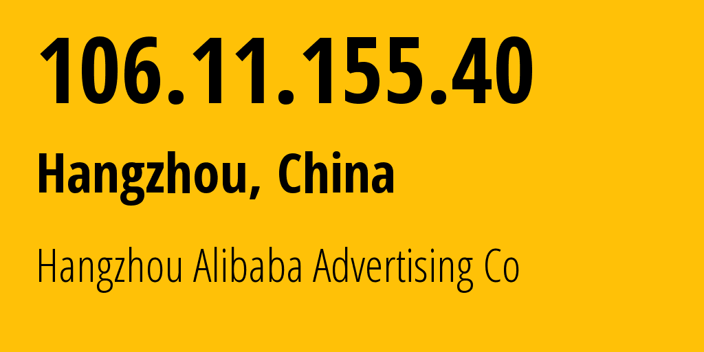 IP address 106.11.155.40 (Shanghai, Shanghai, China) get location, coordinates on map, ISP provider AS37963 Hangzhou Alibaba Advertising Co // who is provider of ip address 106.11.155.40, whose IP address