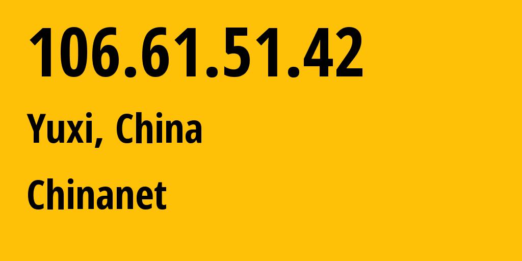 IP address 106.61.51.42 (Jianshui, Yunnan, China) get location, coordinates on map, ISP provider AS4134 Chinanet // who is provider of ip address 106.61.51.42, whose IP address