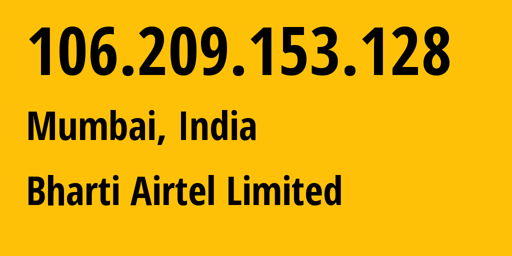 IP address 106.209.153.128 (Mumbai, Maharashtra, India) get location, coordinates on map, ISP provider AS45609 Bharti Airtel Limited // who is provider of ip address 106.209.153.128, whose IP address