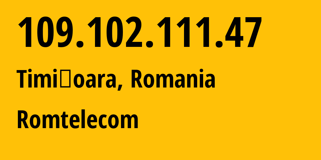 IP address 109.102.111.47 (Timișoara, Timis, Romania) get location, coordinates on map, ISP provider AS9050 Romtelecom // who is provider of ip address 109.102.111.47, whose IP address