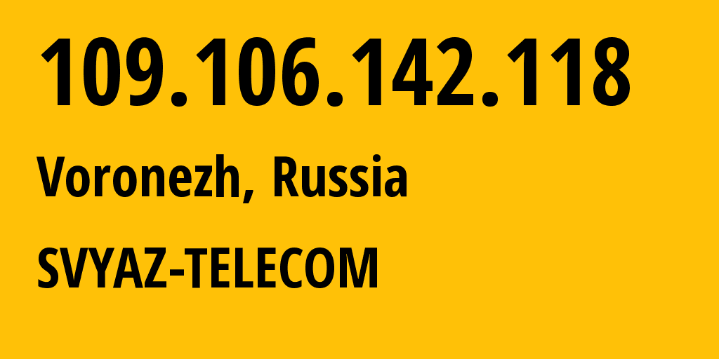 IP address 109.106.142.118 (Voronezh, Voronezh Oblast, Russia) get location, coordinates on map, ISP provider AS44604 SVYAZ-TELECOM // who is provider of ip address 109.106.142.118, whose IP address