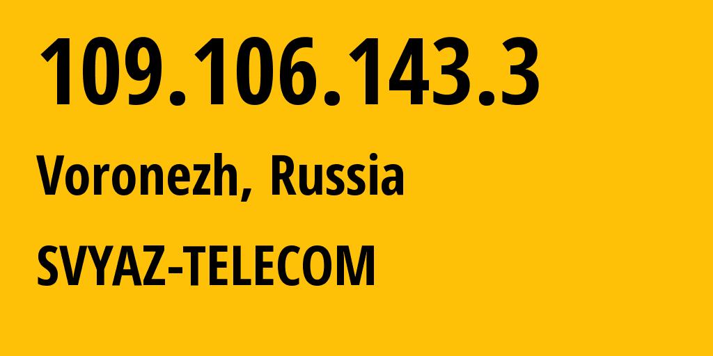 IP address 109.106.143.3 (Voronezh, Voronezh Oblast, Russia) get location, coordinates on map, ISP provider AS44604 SVYAZ-TELECOM // who is provider of ip address 109.106.143.3, whose IP address