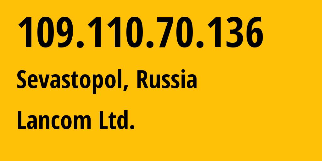 IP address 109.110.70.136 (Sevastopol, Sebastopol City, Russia) get location, coordinates on map, ISP provider AS35816 Lancom Ltd. // who is provider of ip address 109.110.70.136, whose IP address