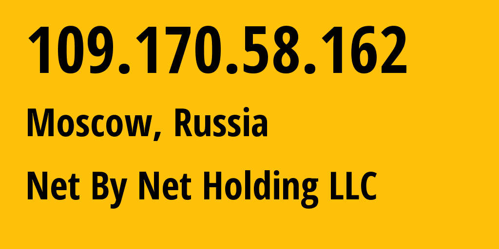 IP address 109.170.58.162 (Moscow, Moscow, Russia) get location, coordinates on map, ISP provider AS12714 Net By Net Holding LLC // who is provider of ip address 109.170.58.162, whose IP address