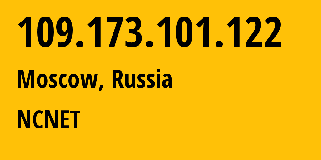 IP address 109.173.101.122 (Moscow, Moscow, Russia) get location, coordinates on map, ISP provider AS42610 NCNET // who is provider of ip address 109.173.101.122, whose IP address
