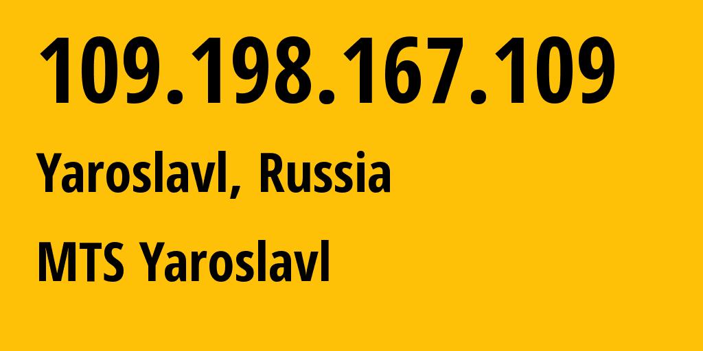 IP address 109.198.167.109 (Yaroslavl, Yaroslavskaya Oblast, Russia) get location, coordinates on map, ISP provider AS30881 MTS Yaroslavl // who is provider of ip address 109.198.167.109, whose IP address
