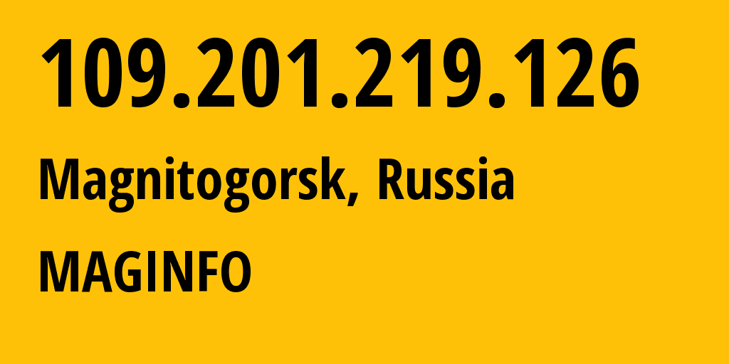 IP address 109.201.219.126 (Magnitogorsk, Chelyabinsk Oblast, Russia) get location, coordinates on map, ISP provider AS8427 MAGINFO // who is provider of ip address 109.201.219.126, whose IP address