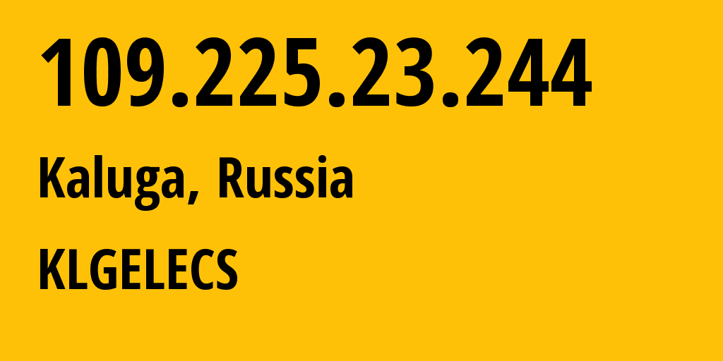 IP address 109.225.23.244 (Zhukovo, Kaluga Oblast, Russia) get location, coordinates on map, ISP provider AS12389 KLGELECS // who is provider of ip address 109.225.23.244, whose IP address