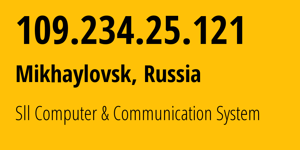 IP address 109.234.25.121 (Mikhaylovsk, Stavropol Kray, Russia) get location, coordinates on map, ISP provider AS42526 Sll Computer & Communication System // who is provider of ip address 109.234.25.121, whose IP address