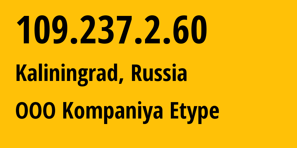 IP address 109.237.2.60 (Kaliningrad, Kaliningradskaya Oblast, Russia) get location, coordinates on map, ISP provider AS8774 OOO Kompaniya Etype // who is provider of ip address 109.237.2.60, whose IP address