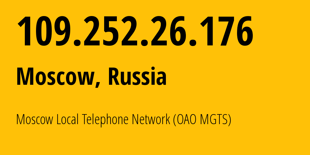 IP address 109.252.26.176 (Moscow, Moscow, Russia) get location, coordinates on map, ISP provider AS25513 Moscow Local Telephone Network (OAO MGTS) // who is provider of ip address 109.252.26.176, whose IP address