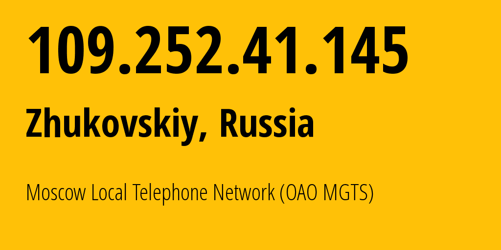 IP address 109.252.41.145 (Zhukovskiy, Moscow Oblast, Russia) get location, coordinates on map, ISP provider AS25513 Moscow Local Telephone Network (OAO MGTS) // who is provider of ip address 109.252.41.145, whose IP address