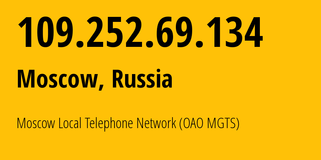 IP address 109.252.69.134 (Moscow, Moscow, Russia) get location, coordinates on map, ISP provider AS25513 Moscow Local Telephone Network (OAO MGTS) // who is provider of ip address 109.252.69.134, whose IP address