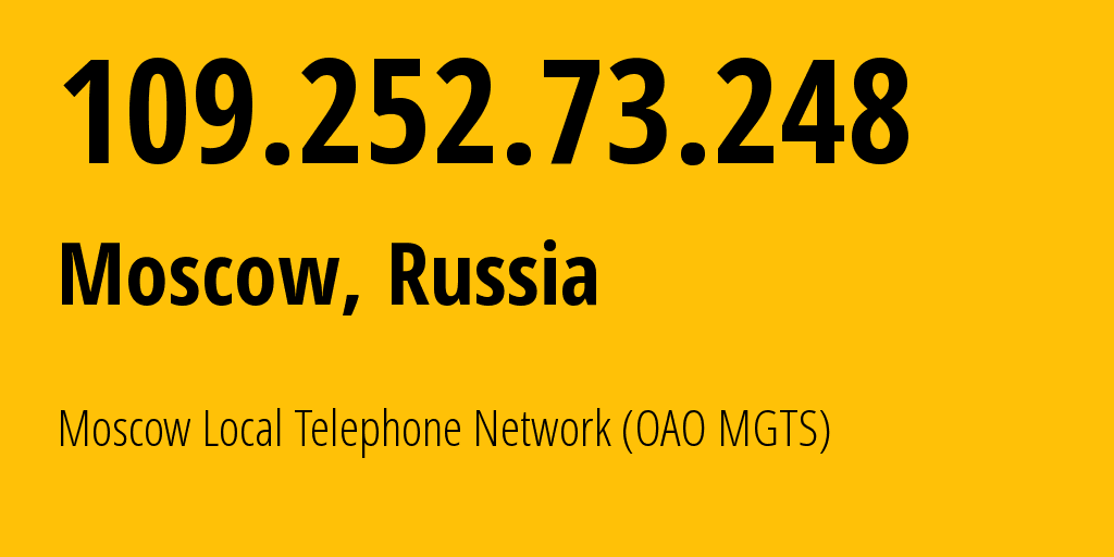 IP address 109.252.73.248 (Moscow, Moscow, Russia) get location, coordinates on map, ISP provider AS25513 Moscow Local Telephone Network (OAO MGTS) // who is provider of ip address 109.252.73.248, whose IP address