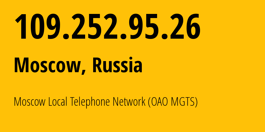 IP address 109.252.95.26 (Moscow, Moscow, Russia) get location, coordinates on map, ISP provider AS25513 Moscow Local Telephone Network (OAO MGTS) // who is provider of ip address 109.252.95.26, whose IP address
