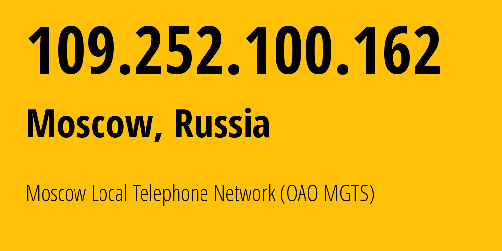 IP address 109.252.100.162 (Moscow, Moscow, Russia) get location, coordinates on map, ISP provider AS25513 Moscow Local Telephone Network (OAO MGTS) // who is provider of ip address 109.252.100.162, whose IP address