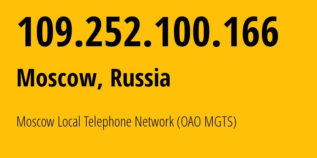 IP address 109.252.100.166 (Moscow, Moscow, Russia) get location, coordinates on map, ISP provider AS25513 Moscow Local Telephone Network (OAO MGTS) // who is provider of ip address 109.252.100.166, whose IP address