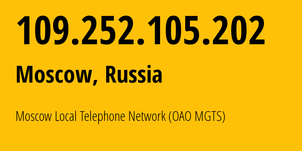 IP address 109.252.105.202 (Moscow, Moscow, Russia) get location, coordinates on map, ISP provider AS25513 Moscow Local Telephone Network (OAO MGTS) // who is provider of ip address 109.252.105.202, whose IP address