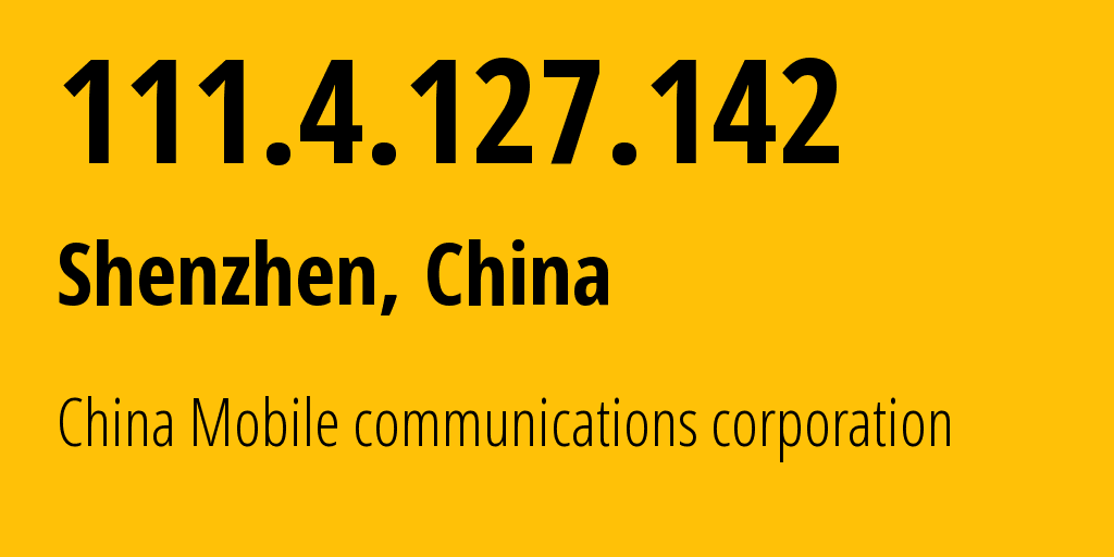 IP address 111.4.127.142 (Shenzhen, Guangdong, China) get location, coordinates on map, ISP provider AS9808 China Mobile communications corporation // who is provider of ip address 111.4.127.142, whose IP address