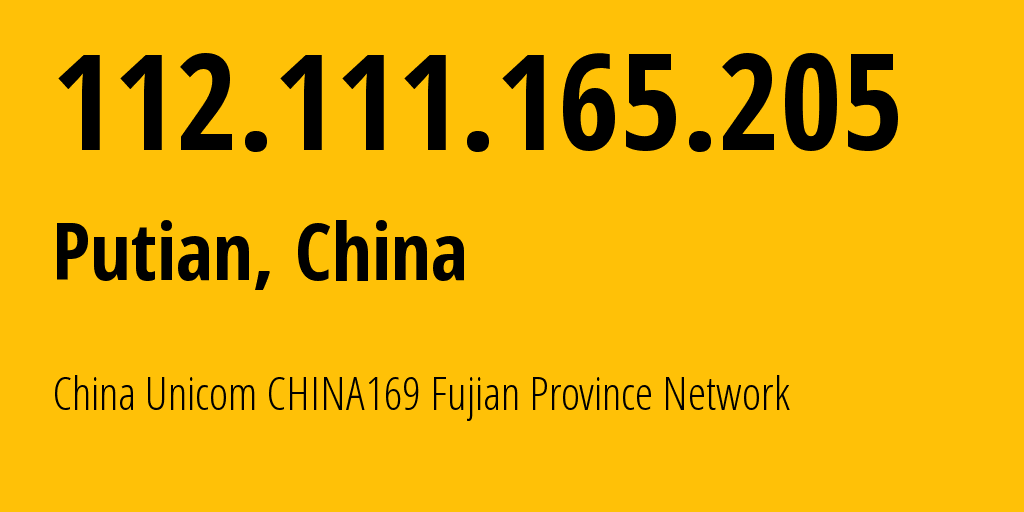 IP address 112.111.165.205 (Putian, Fujian, China) get location, coordinates on map, ISP provider AS4837 China Unicom CHINA169 Fujian Province Network // who is provider of ip address 112.111.165.205, whose IP address