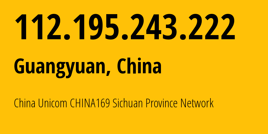 IP address 112.195.243.222 (Guangzhou, Guangdong, China) get location, coordinates on map, ISP provider AS4837 China Unicom CHINA169 Sichuan Province Network // who is provider of ip address 112.195.243.222, whose IP address