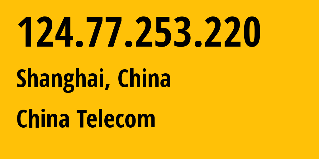 IP address 124.77.253.220 (Shanghai, Shanghai, China) get location, coordinates on map, ISP provider AS4812 China Telecom // who is provider of ip address 124.77.253.220, whose IP address