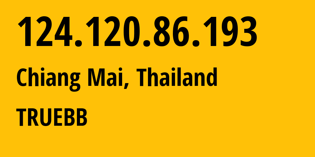 IP address 124.120.86.193 (Chiang Mai, Chiang Mai, Thailand) get location, coordinates on map, ISP provider AS17552 TRUEBB // who is provider of ip address 124.120.86.193, whose IP address