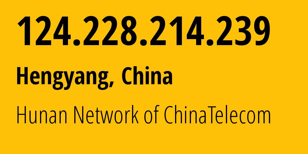 IP address 124.228.214.239 (Beijing, Beijing, China) get location, coordinates on map, ISP provider AS4134 Hunan Network of ChinaTelecom // who is provider of ip address 124.228.214.239, whose IP address