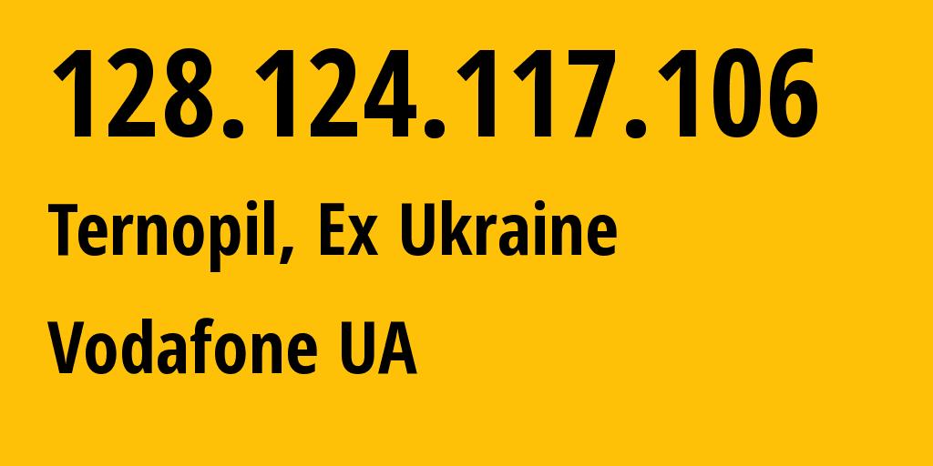 IP address 128.124.117.106 (Ternopil, Ternopil Oblast, Ukraine) get location, coordinates on map, ISP provider AS21497 Vodafone UA // who is provider of ip address 128.124.117.106, whose IP address