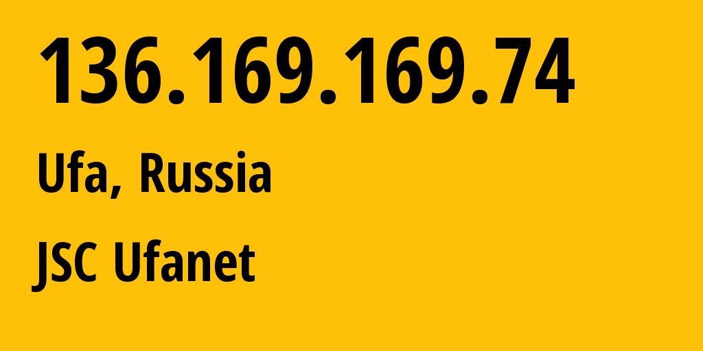 IP address 136.169.169.74 (Ufa, Bashkortostan Republic, Russia) get location, coordinates on map, ISP provider AS24955 JSC Ufanet // who is provider of ip address 136.169.169.74, whose IP address