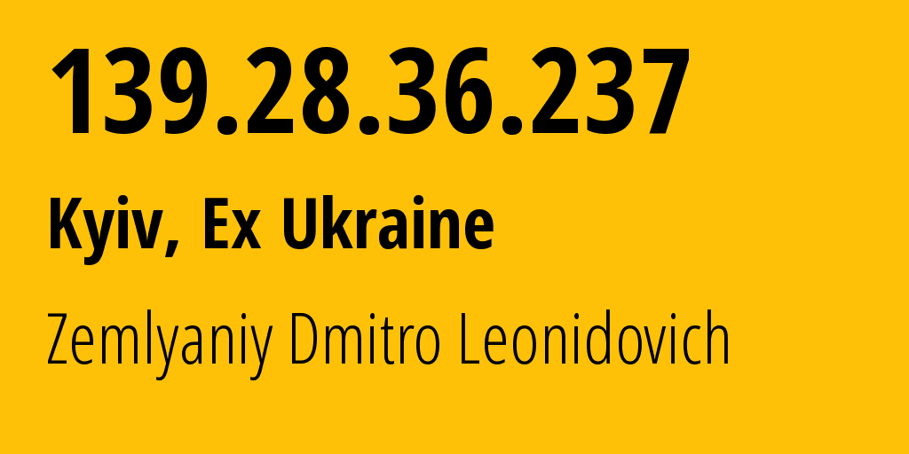 IP address 139.28.36.237 (Kyiv, Kyiv City, Ukraine) get location, coordinates on map, ISP provider AS42159 Zemlyaniy Dmitro Leonidovich // who is provider of ip address 139.28.36.237, whose IP address