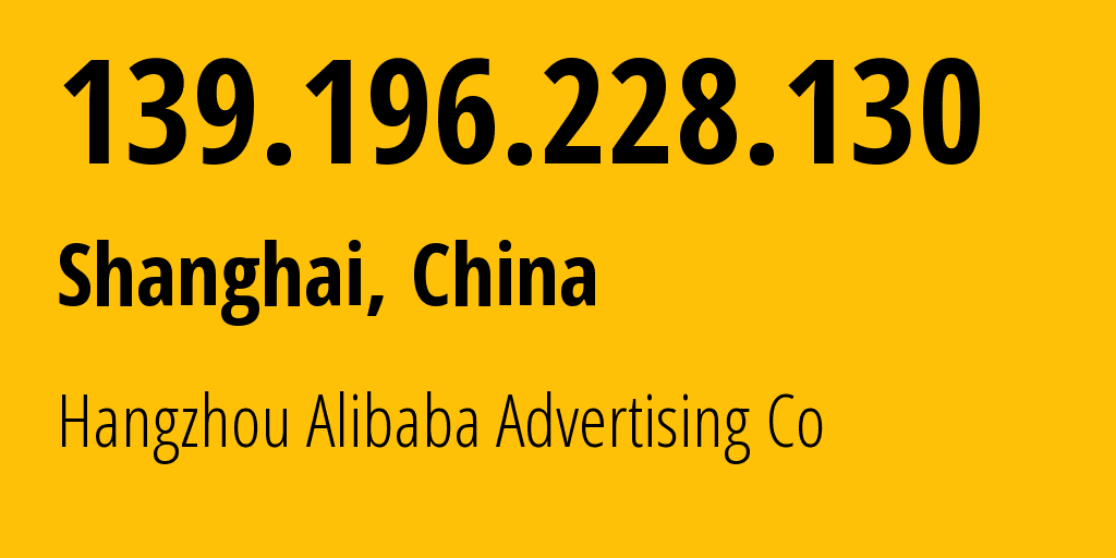 IP address 139.196.228.130 (Shanghai, Shanghai, China) get location, coordinates on map, ISP provider AS37963 Hangzhou Alibaba Advertising Co // who is provider of ip address 139.196.228.130, whose IP address