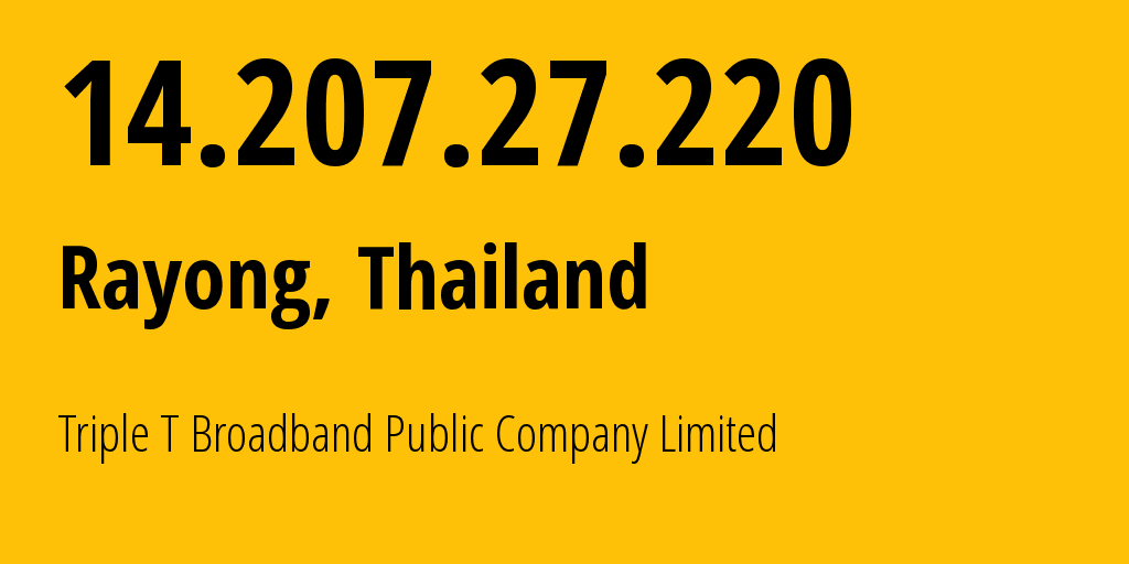 IP address 14.207.27.220 (Chanthaburi, Chanthaburi, Thailand) get location, coordinates on map, ISP provider AS45629 Triple T Internet Company Limited // who is provider of ip address 14.207.27.220, whose IP address