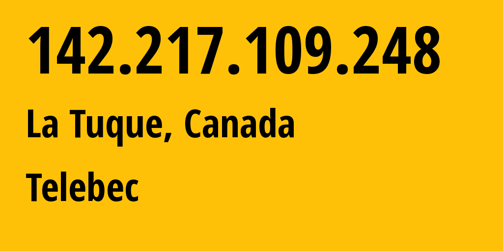 IP address 142.217.109.248 (La Tuque, Quebec, Canada) get location, coordinates on map, ISP provider AS35911 Telebec // who is provider of ip address 142.217.109.248, whose IP address