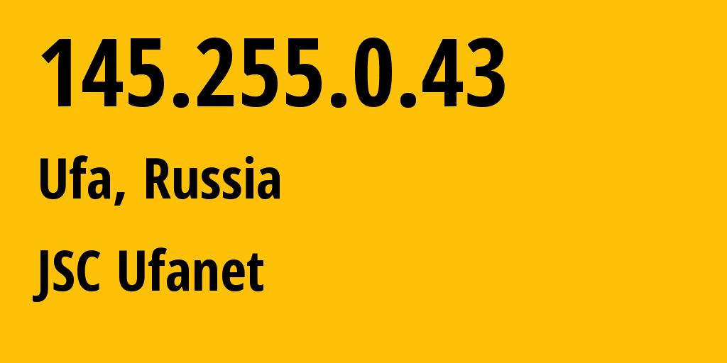 IP address 145.255.0.43 (Ufa, Bashkortostan Republic, Russia) get location, coordinates on map, ISP provider AS24955 JSC Ufanet // who is provider of ip address 145.255.0.43, whose IP address