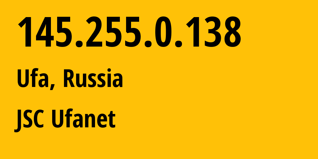 IP address 145.255.0.138 (Ufa, Bashkortostan Republic, Russia) get location, coordinates on map, ISP provider AS24955 JSC Ufanet // who is provider of ip address 145.255.0.138, whose IP address