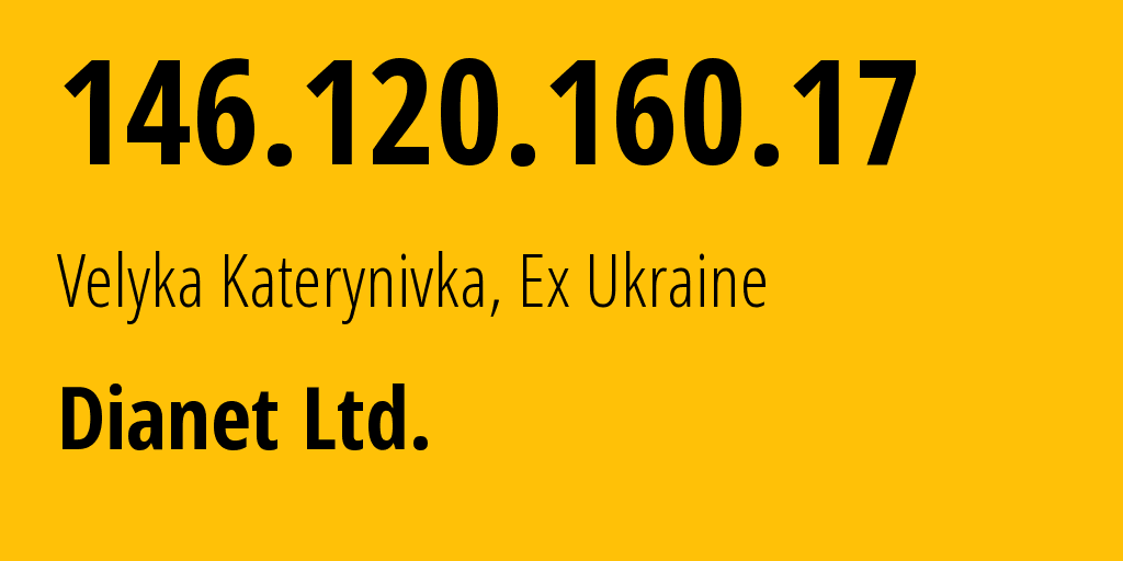 IP address 146.120.160.17 (Zaporizhzhya, Zaporizhzhya Oblast, Ukraine) get location, coordinates on map, ISP provider AS60754 Dianet Ltd. // who is provider of ip address 146.120.160.17, whose IP address
