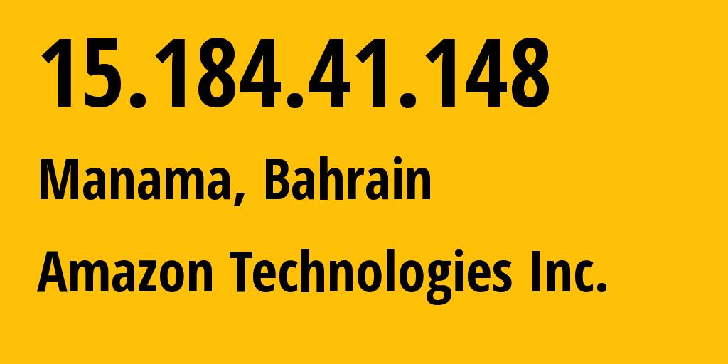 IP address 15.184.41.148 (Manama, Manama, Bahrain) get location, coordinates on map, ISP provider AS16509 Amazon Technologies Inc. // who is provider of ip address 15.184.41.148, whose IP address