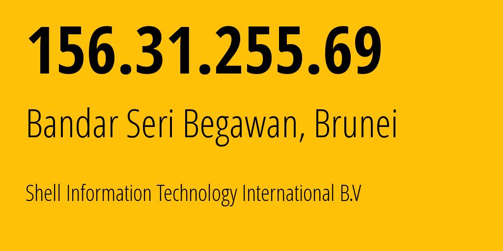 IP address 156.31.255.69 (Bandar Seri Begawan, Brunei-Muara District, Brunei) get location, coordinates on map, ISP provider AS SHELL-BSP1 // who is provider of ip address 156.31.255.69, whose IP address
