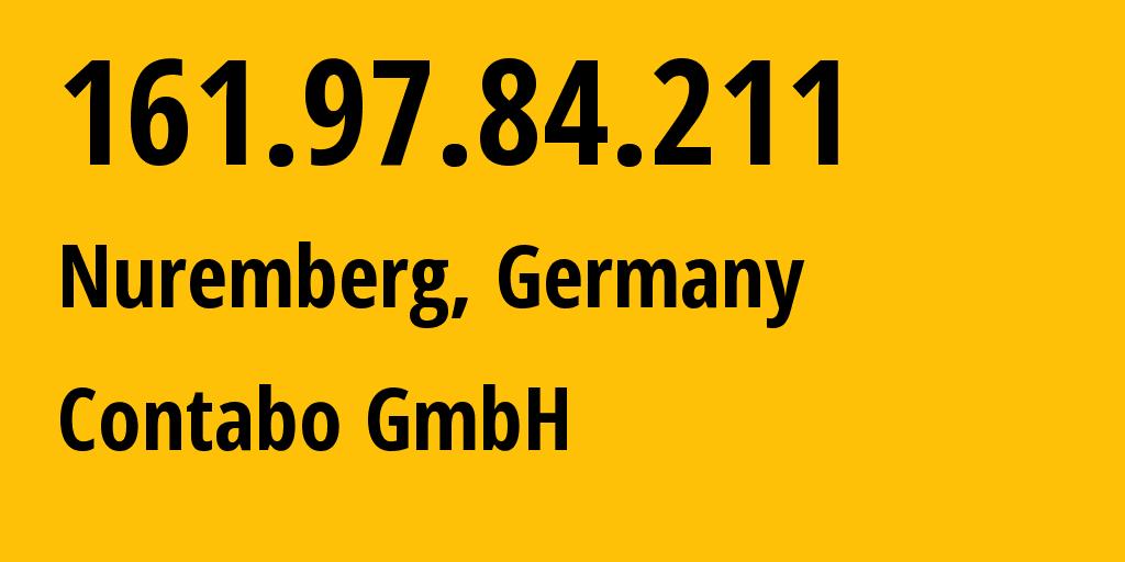 IP address 161.97.84.211 (Nuremberg, Bavaria, Germany) get location, coordinates on map, ISP provider AS51167 Contabo GmbH // who is provider of ip address 161.97.84.211, whose IP address
