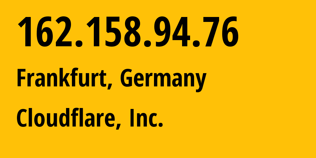 IP address 162.158.94.76 (Frankfurt am Main, Hesse, Germany) get location, coordinates on map, ISP provider AS13335 Cloudflare, Inc. // who is provider of ip address 162.158.94.76, whose IP address