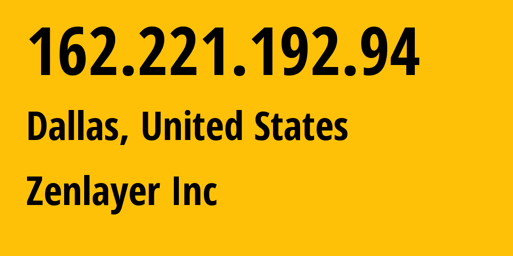 IP address 162.221.192.94 (Dallas, Texas, United States) get location, coordinates on map, ISP provider AS21859 Zenlayer Inc // who is provider of ip address 162.221.192.94, whose IP address