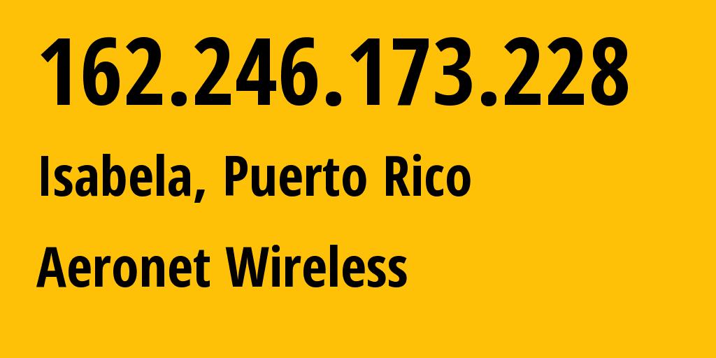 IP address 162.246.173.228 (San Juan, San Juan, Puerto Rico) get location, coordinates on map, ISP provider AS14979 Aeronet Wireless // who is provider of ip address 162.246.173.228, whose IP address