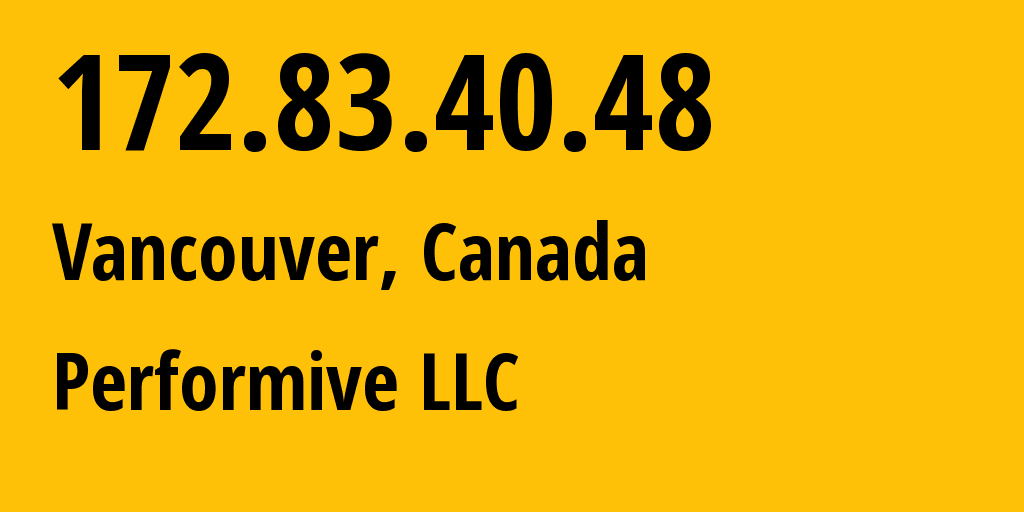 IP address 172.83.40.48 (Vancouver, British Columbia, Canada) get location, coordinates on map, ISP provider AS46562 Performive LLC // who is provider of ip address 172.83.40.48, whose IP address