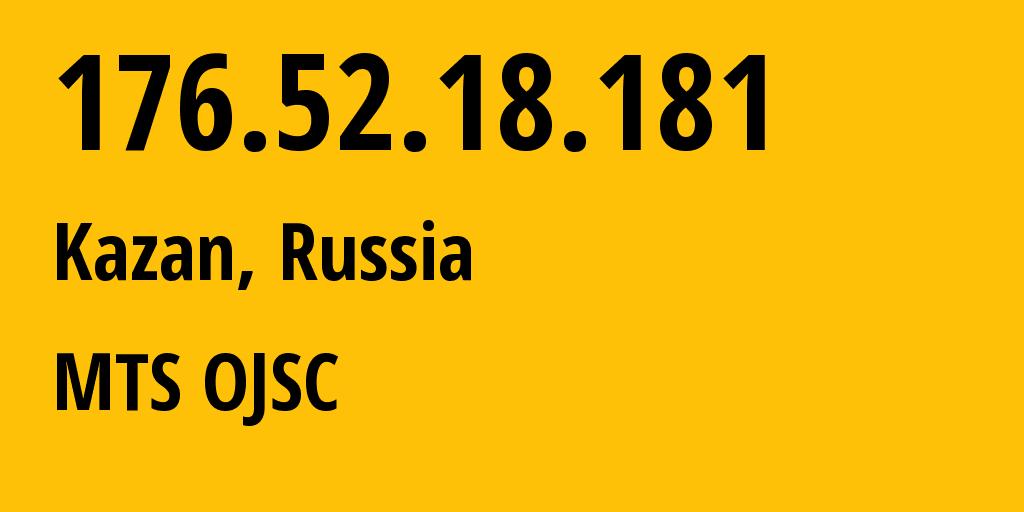 IP address 176.52.18.181 (Kazan, Tatarstan Republic, Russia) get location, coordinates on map, ISP provider AS29194 MTS OJSC // who is provider of ip address 176.52.18.181, whose IP address